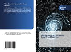 Bookcover of Three Essays On Economic Growth and Learning