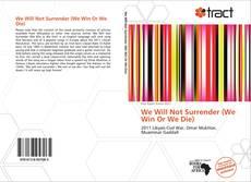 Bookcover of We Will Not Surrender (We Win Or We Die)
