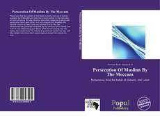 Bookcover of Persecution Of Muslims By The Meccans