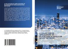 Bookcover of A COLLECTION OF APPLICATIONS OF BLOCKCHAIN IN VEHICULAR AD HOC NETWORK