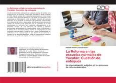Buchcover von La Reforma en las escuelas normales de Yucatán: Cuestión de enfoques