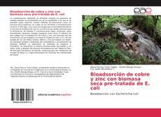 Bookcover of Bioadsorción de cobre y zinc con biomasa seca pre-tratada de E. coli