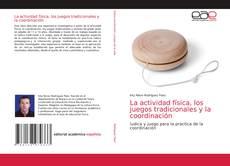 Bookcover of La actividad física, los juegos tradicionales y la coordinación