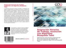 Bookcover of Asignación Horarios de Trabajo, resolución con Algoritmo Búsqueda Tabú