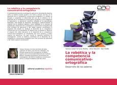 La robótica y la competencia comunicativo-ortográfica kitap kapağı