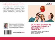 Portada del libro de Un Modelo Gestion De Calidad Basados En Competencias Genericas