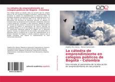 Bookcover of La cátedra de emprendimiento en colegios públicos de Bogotá - Colombia