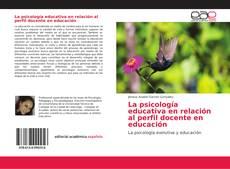 Copertina di La psicología educativa en relación al perfil docente en educación