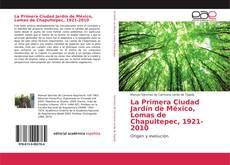 Couverture de La Primera Ciudad Jardín de México, Lomas de Chapultepec, 1921-2010