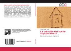 Bookcover of La creación del sue?o arquitectónico