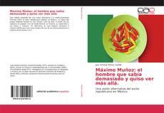 Portada del libro de Máximo Muñoz: el hombre que sabía demasiado y quiso ver más allá.
