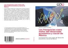 Bookcover of Las franquicias como motor del desarrollo económico y social de México