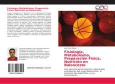 Bookcover of Fisiología, Metabolismo, Preparación Física, Nutrición en Baloncesto