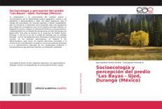 """Обложка Socioecología y percepción del predio """"Las Bayas - Ujed, Durango (México)"""