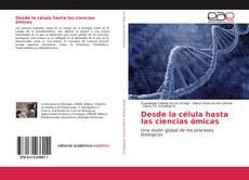 Desde la célula hasta las ciencias ómicas的封面