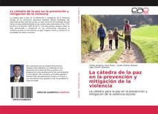 Couverture de La cátedra de la paz en la prevención y mitigación de la violencia