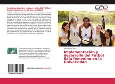 Bookcover of Implementación y desarrollo del Fútbol Sala femenino en la Universidad