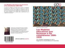 Bookcover of Los Modelos educativos que formaron a los colombianos 1886-1930