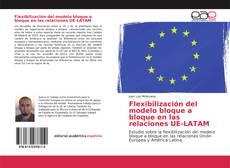 Bookcover of Flexibilización del modelo bloque a bloque en las relaciones UE-LATAM