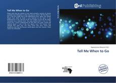 Bookcover of Tell Me When to Go