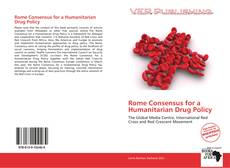 Bookcover of Rome Consensus for a Humanitarian Drug Policy
