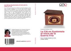 Portada del libro de La CIA en Guatemala al inicio de la Guerra Fría