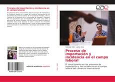 Portada del libro de Proceso de importación y incidencia en el campo laboral