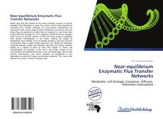 Copertina di Near-equilibrium Enzymatic Flux Transfer Networks