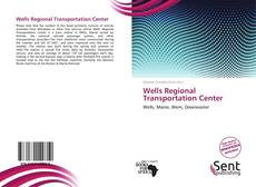Bookcover of Wells Regional Transportation Center