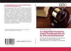 Couverture de La dignidad humana como fundamento en la discriminalizacion