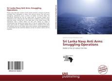 Borítókép a  Sri Lanka Navy Anti Arms Smuggling Operations - hoz