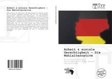 Bookcover of Arbeit & soziale Gerechtigkeit – Die Wahlalternative