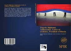 Bookcover of Zagreb, Diplomat, Ambassador, Letter of credence, President of Russia