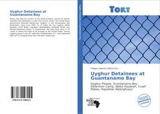 Bookcover of Uyghur Detainees at Guantanamo Bay
