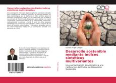 Bookcover of Desarrollo sostenible mediante índices sintéticos multivariantes