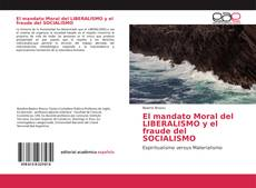 Portada del libro de El mandato Moral del LIBERALISMO y el fraude del SOCIALISMO