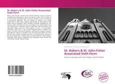 Bookcover of St. Aidan's & St. John Fisher Associated Sixth Form