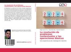 Portada del libro de La resolución de problemas contextuales y las operaciones básicas