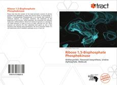 Bookcover of Ribose 1,5-Bisphosphate Phosphokinase