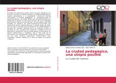 La ciudad pedagógica, una utopía posible的封面