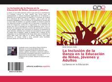 Bookcover of La Inclusión de la Danza en la Educación de Niños, Jóvenes y Adultos