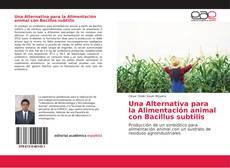 Portada del libro de Una Alternativa para la Alimentación animal con Bacillus subtilis