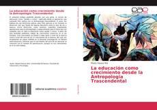 Portada del libro de La educación como crecimiento desde la Antropología Trascendental