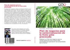 Bookcover of Plan de negocios para la comercializacion de la fruta yaka procesada
