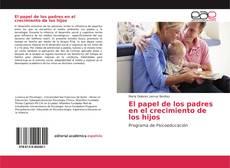 Portada del libro de El papel de los padres en el crecimiento de los hijos