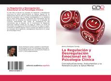 Portada del libro de La Regulación y Desregulación Emocional en la Psicología Clínica