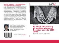 Bookcover of La crísis financiera y el neoliberalismo en Ecuador período 1990-2006