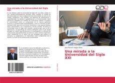 Bookcover of Una mirada a la Universidad del Siglo XXI