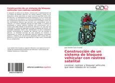 Portada del libro de Construcción de un sistema de bloqueo vehicular con rastreo satelital