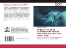 Portada del libro de Regulación de la expresión de FGF10 en cáncer de próstata recurrente.